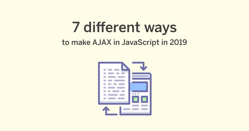 7 different ways to make AJAX calls in JavaScript in 2019 - Hashnode