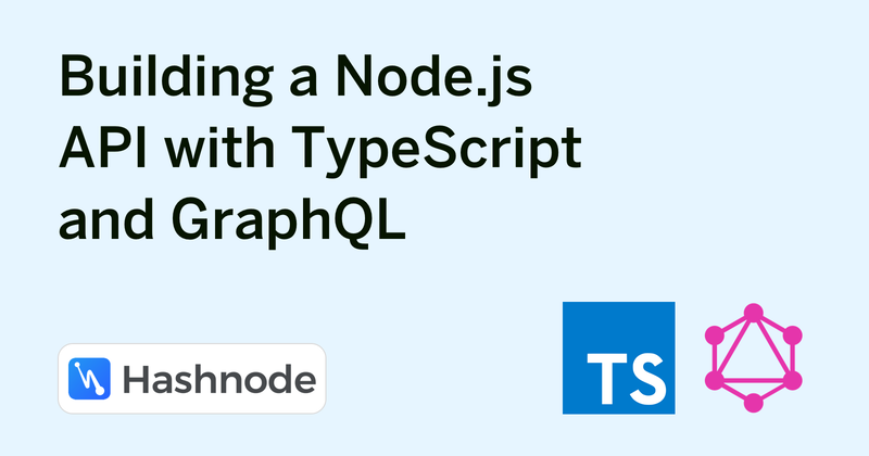 Building a Node js API with TypeScript and GraphQL - Hashnode