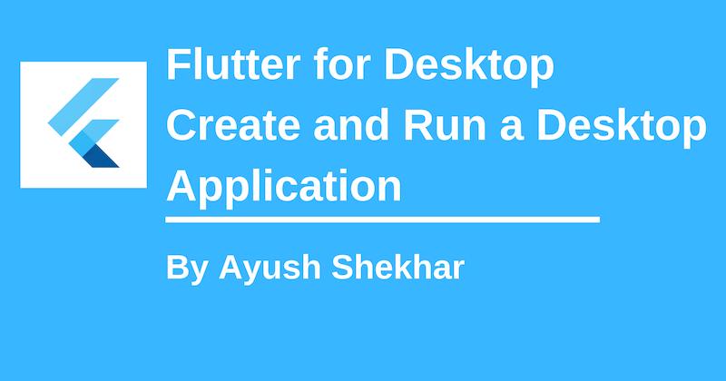 Flutter for Desktop: Create and Run a Desktop Application